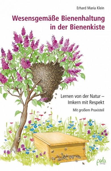 Wesensgemäße Bienenhaltung in der Bienenkiste von Erhard M. Klein