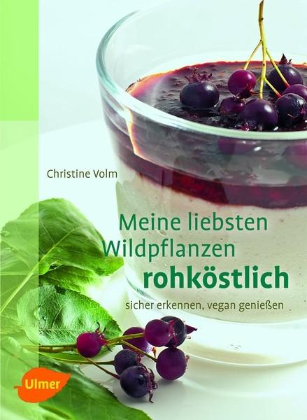 Meine liebsten Wildpflanzen - rohköstlich von Christine Volm