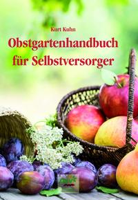 Obstgartenhandbuch für Selbstversorger von Kurt Kohn