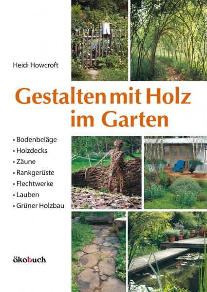 Gestalten mit Holz im Garten von Heidi Howcroft