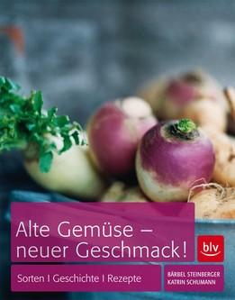 Alte Gemüse - neuer Geschmack von Bärbel Steinberger